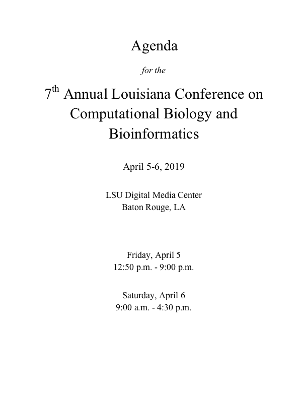 The 7th Annual Louisiana Conference on Computational Biology and Bioinformatics Conference Agenda, updated April 1, 2019