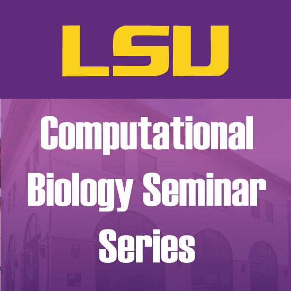 LSU Computational Biology Seminar Series Spring 2019